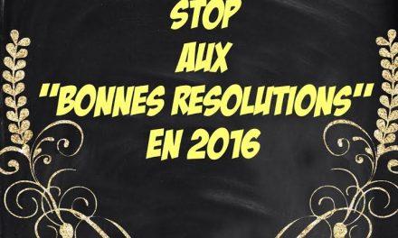 STOP les «Bonnes Résolutions» : 2 raisons pour arrêter d'en prendre !