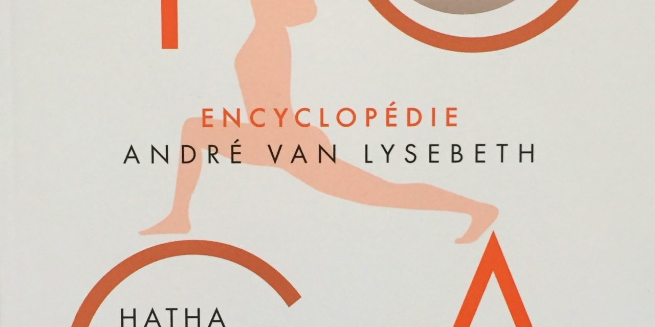 André Van Lysebeth, L'Encyclopédie du Hatha Yoga – l'interview avec son fils, Willy Van Lysebeth