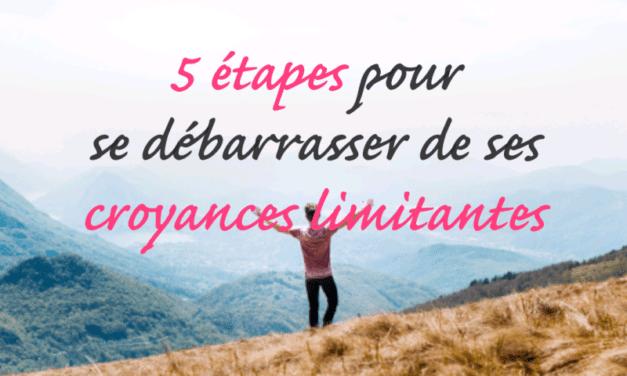 5 étapes pour se débarrasser de ses croyances limitantes
